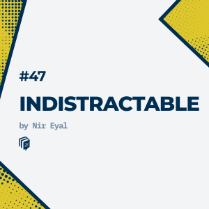 E47 Indistractable